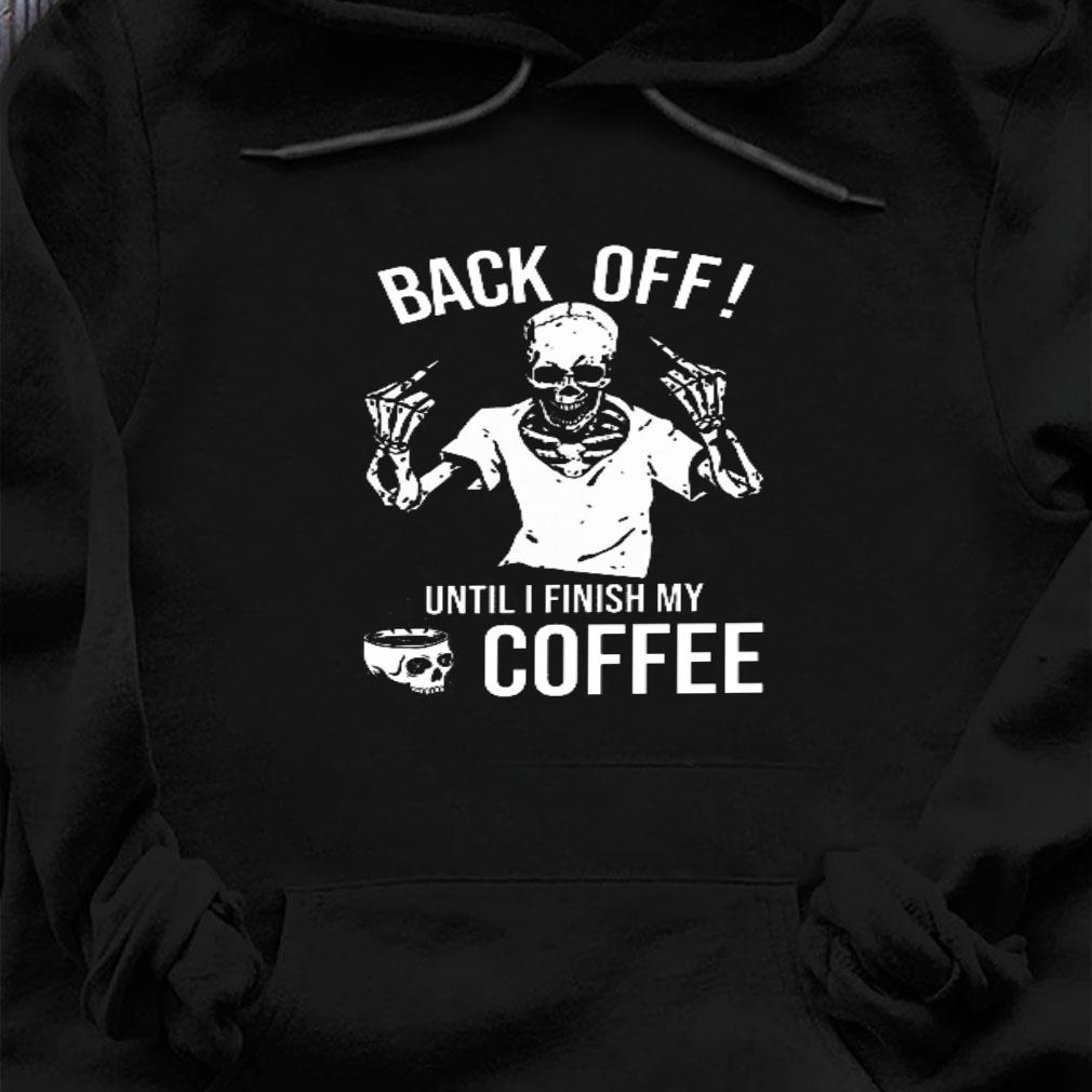 Back off until i finish my coffee shirt hoodie