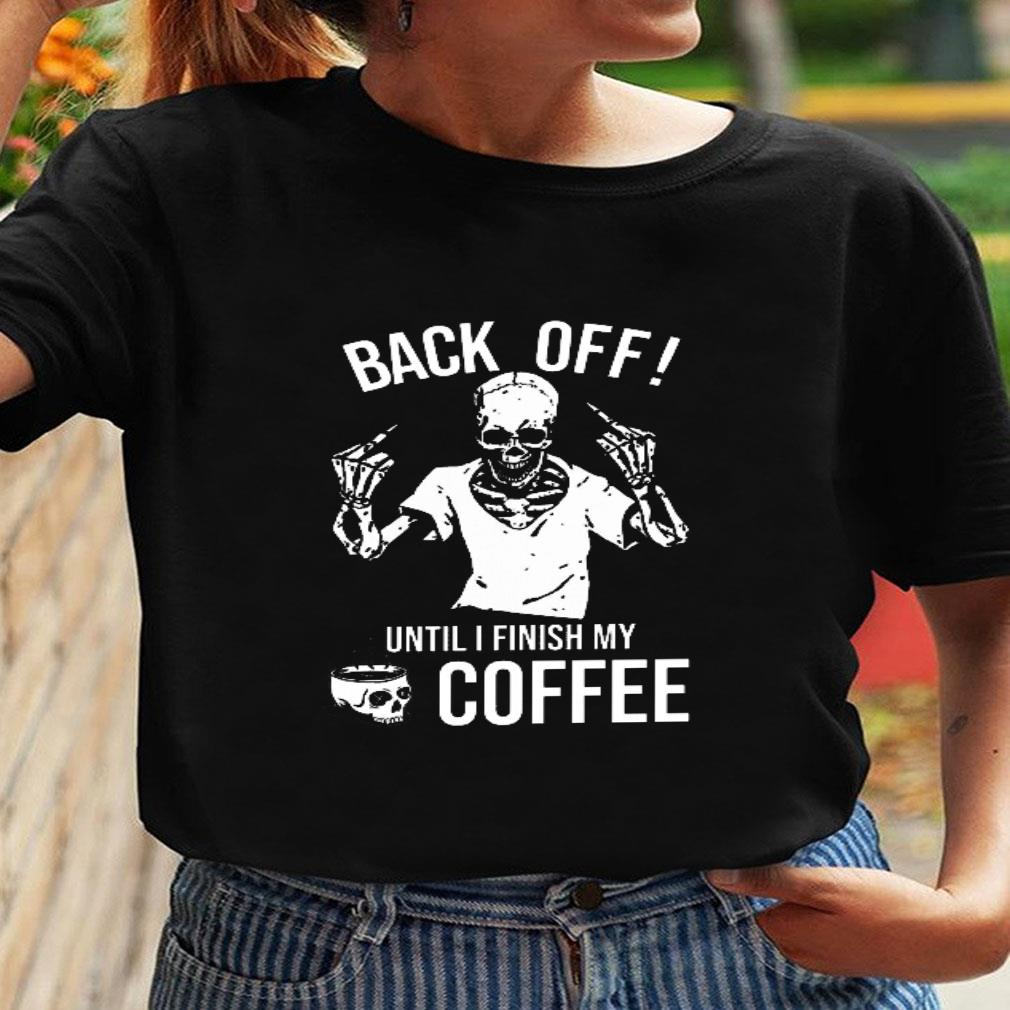 Back off until i finish my coffee shirt ladies tee
