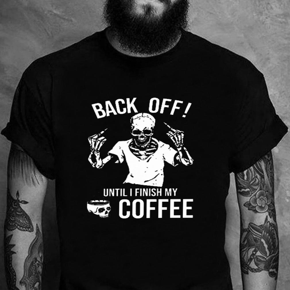 Back off until i finish my coffee shirt unisex