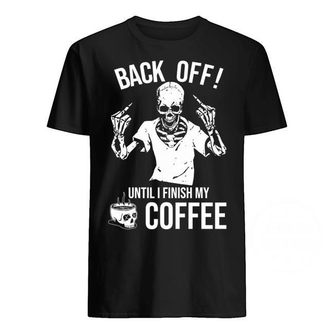 Back off until i finish my coffee shirt
