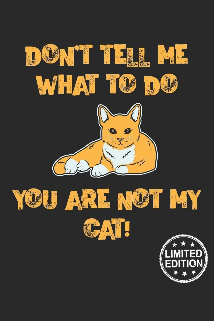 Don't tell me what to do you are not my cat shirt