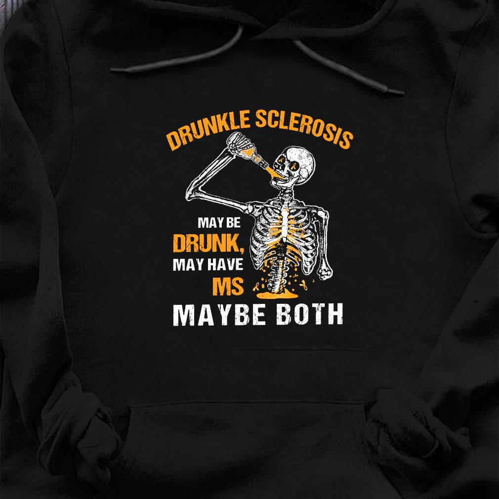 Drunkle sclerosis may be drunk may have ms maybe both shirt hoodie