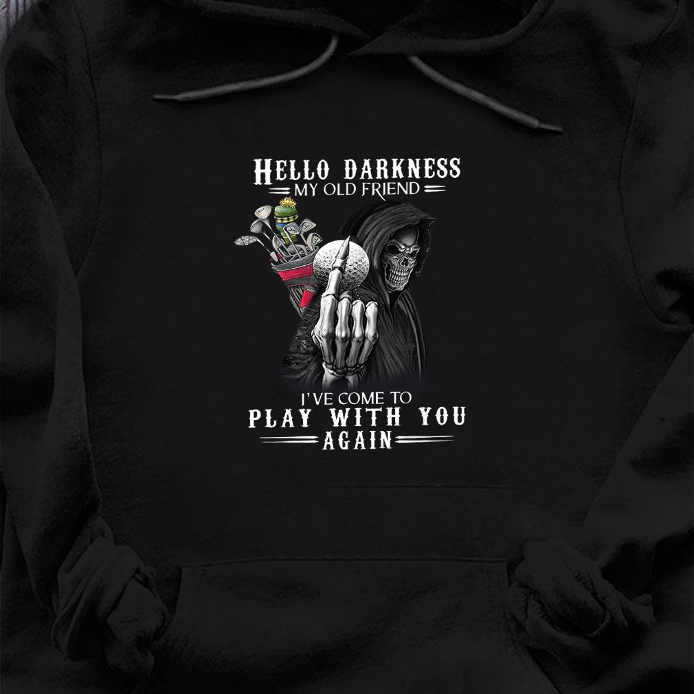 Hello darkness my old friend i've come to play with you again shirt hoodie