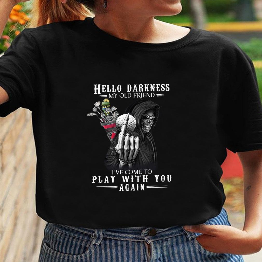 Hello darkness my old friend i've come to play with you again shirt ladies tee