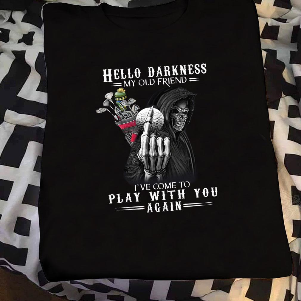 Hello darkness my old friend i've come to play with you again shirt sweater
