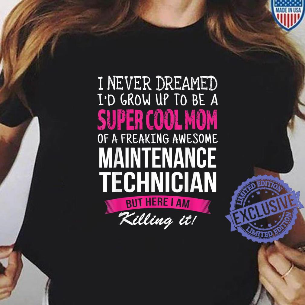Mom of Maintenance Technician I Never Dreamed Shirt ladies tee
