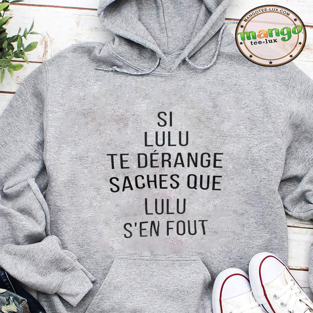 Si lulu te derange saches que lulu s'en fout shirt hoodie