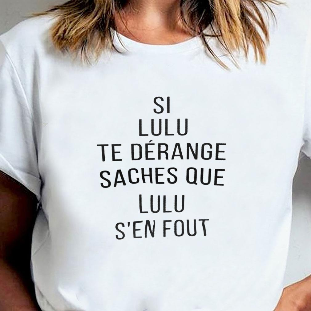 Si lulu te derange saches que lulu s'en fout shirt ladies tee