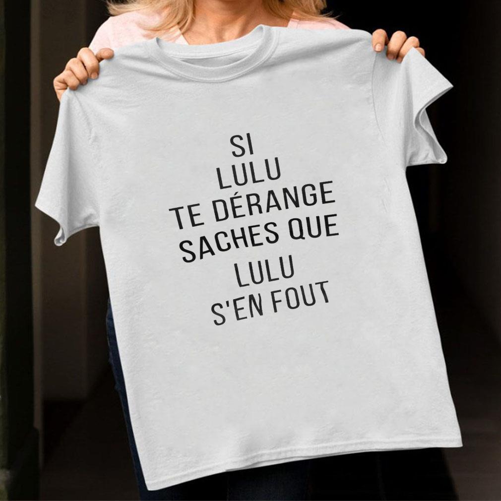 Si lulu te derange saches que lulu s'en fout shirt unisex