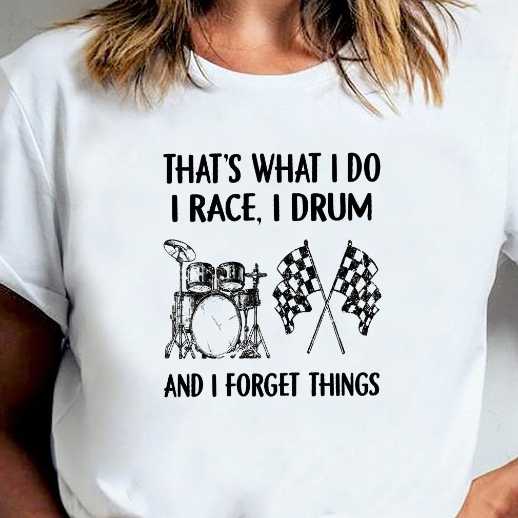 That's what i do i race i drum and i forget things shirt ladies tee
