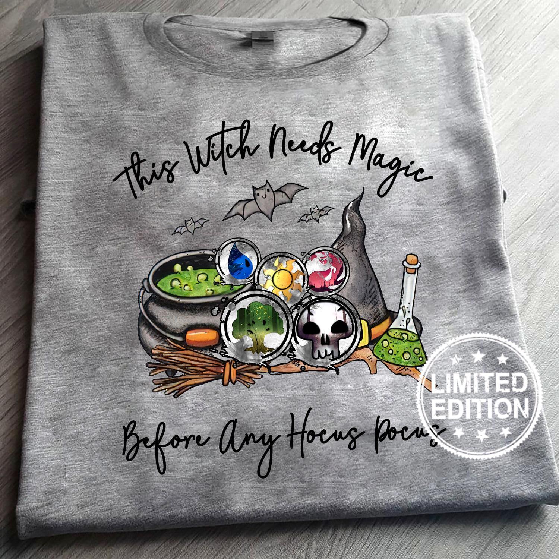 This witch needs magic before any hocus pocus shirt