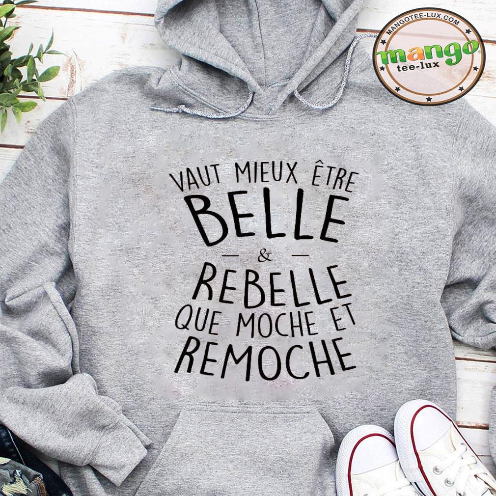 Vaut mieux etre belle and rebelle que moche et remoche shirt hoodie