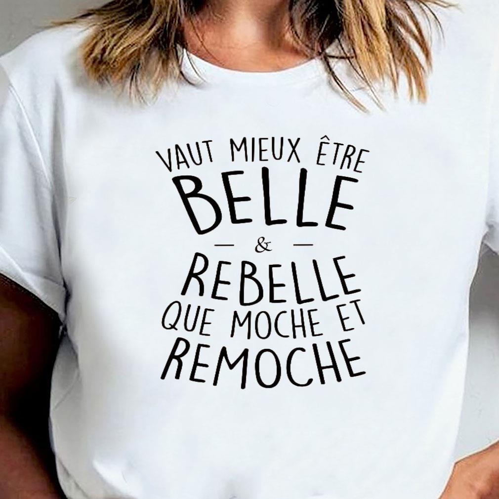 Vaut mieux etre belle and rebelle que moche et remoche shirt ladies tee
