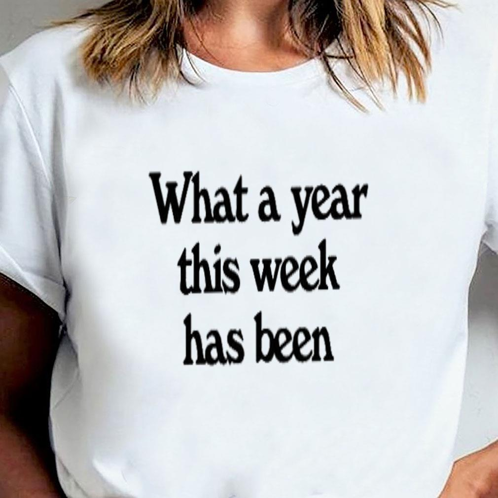 What a year this week has been shirt ladies tee