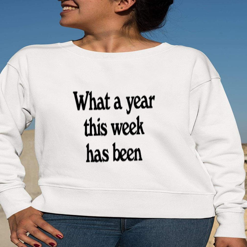What a year this week has been shirt long sleeved
