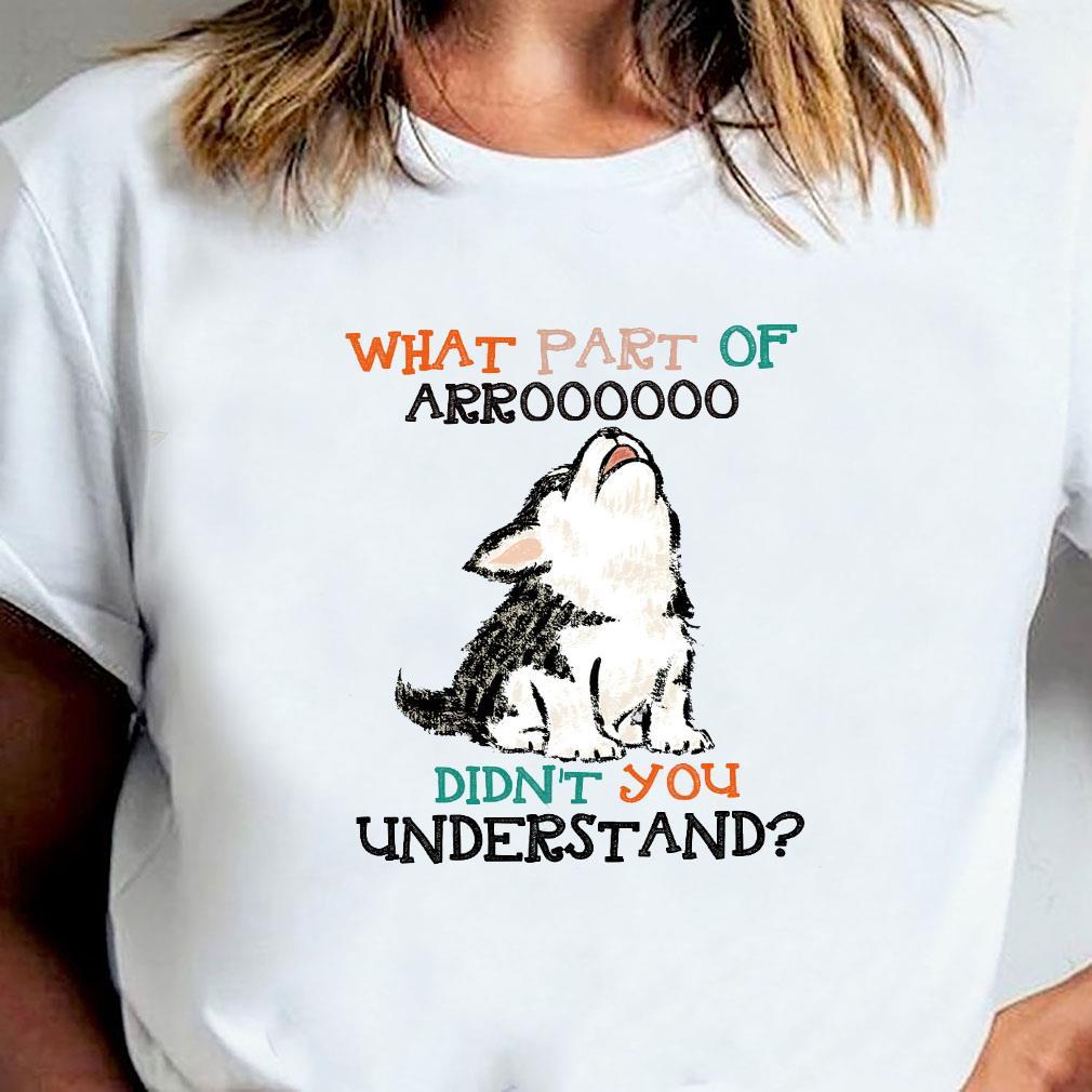 What part of arroooooo didn't you understand shirt ladies tee