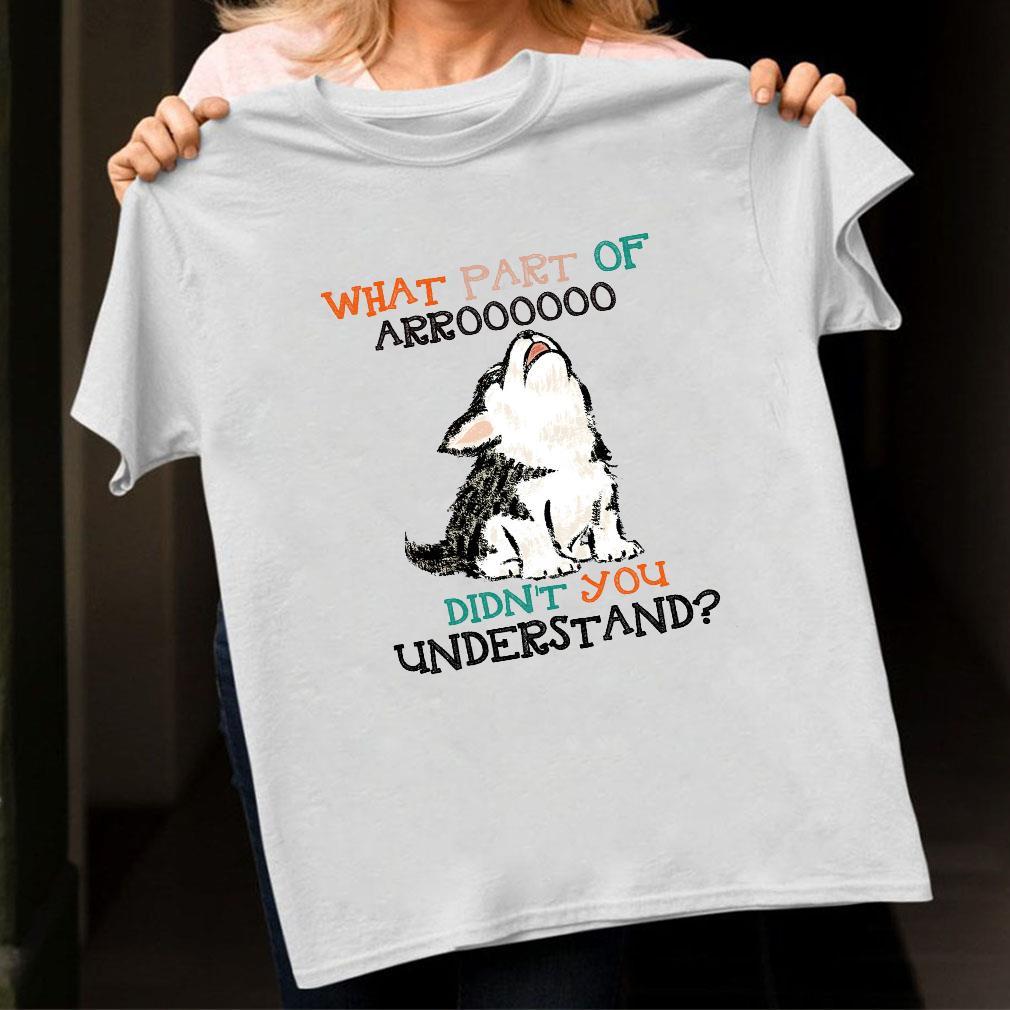 What part of arroooooo didn't you understand shirt unisex
