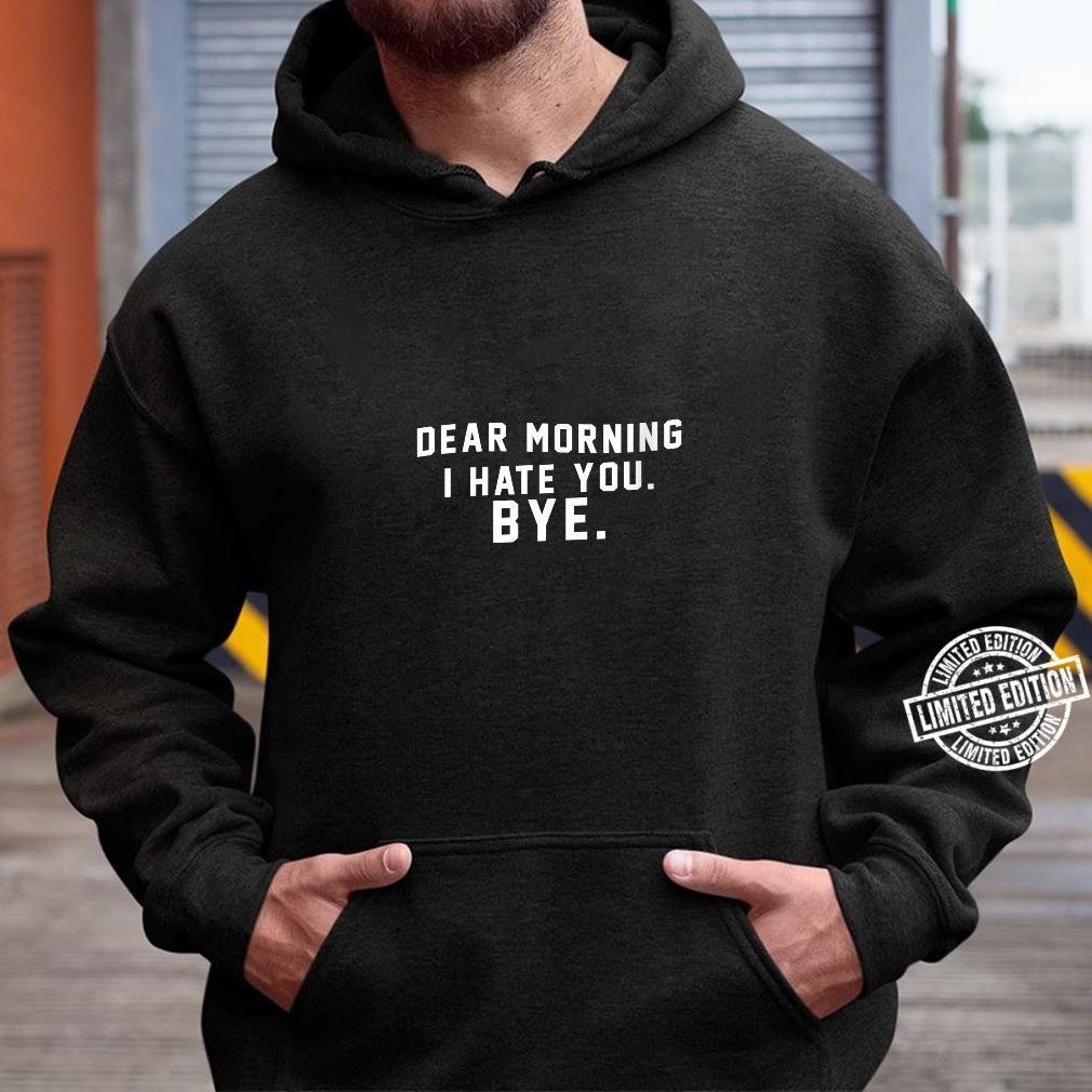 Womens Dear Morning I Hate You Shirt hoodie
