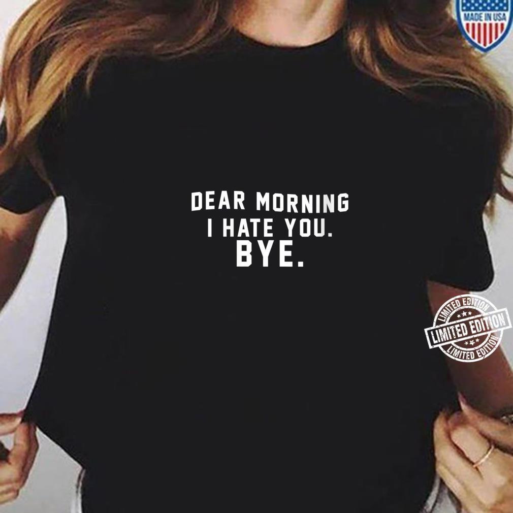 Womens Dear Morning I Hate You Shirt ladies tee
