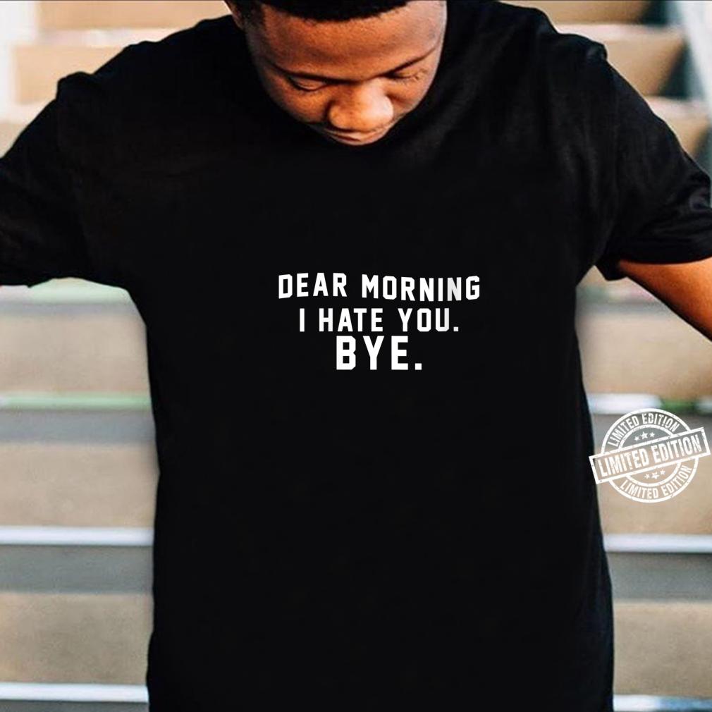 Womens Dear Morning I Hate You Shirt