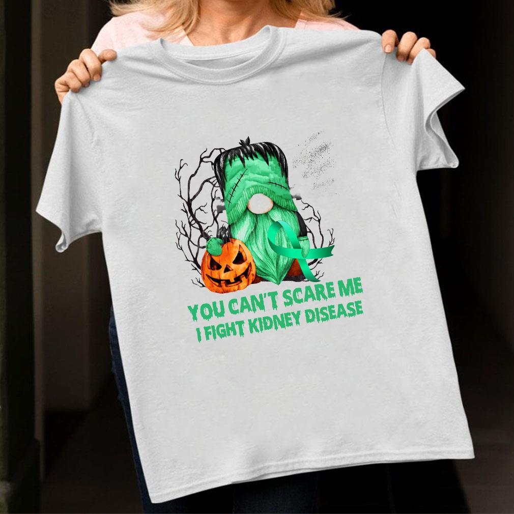 You can't scare me i fight kidney disease shirt unisex
