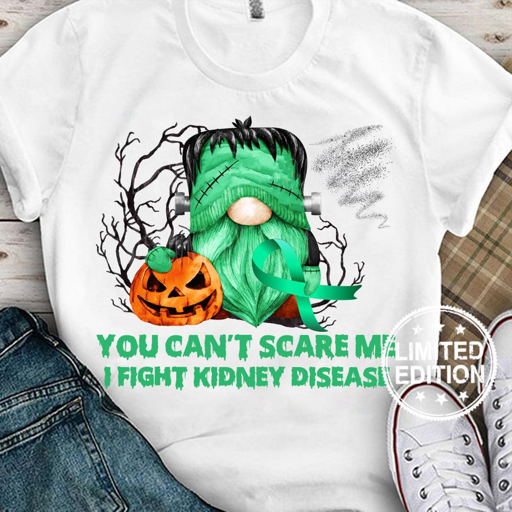 You can't scare me i fight kidney disease shirt
