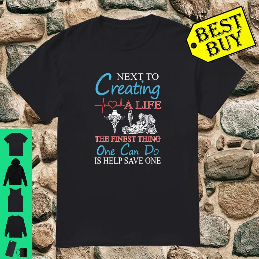 Combat Medic Next To Creating A Life The Finest Thing One Can Do Is Help Save One shirt