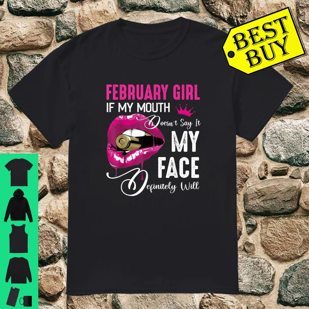 February Girl Birthday If My Mouth Doesn't Say My Face Definitely Will shirt