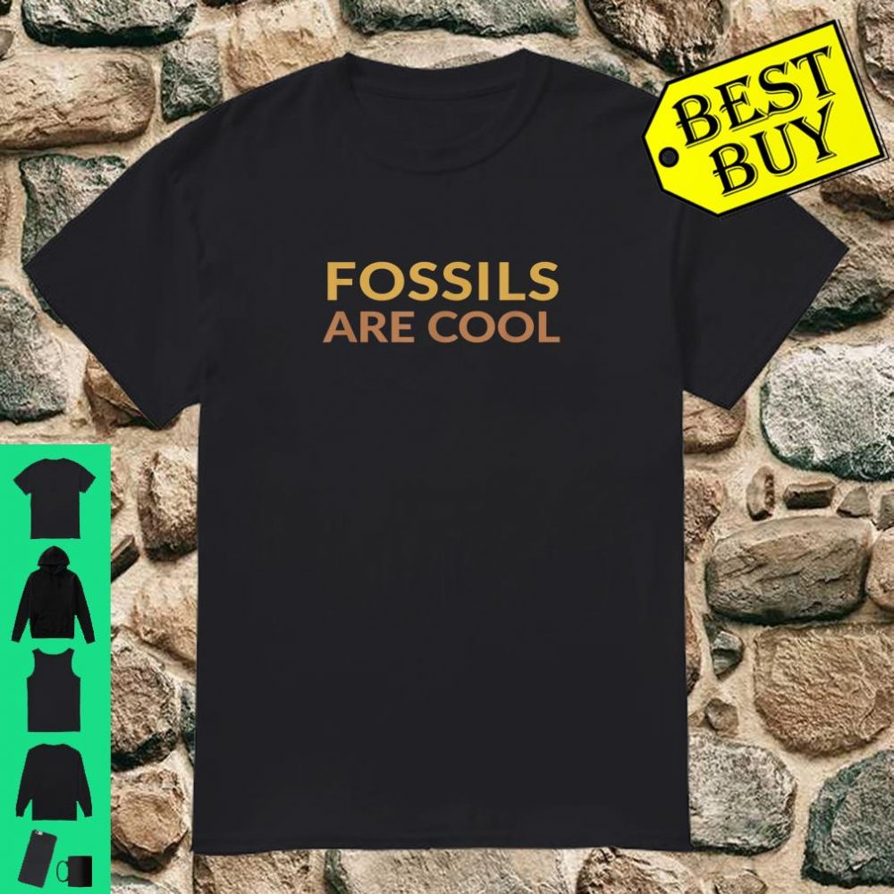 Fossils Are Cool Fossil Hunting Geologist Shirt