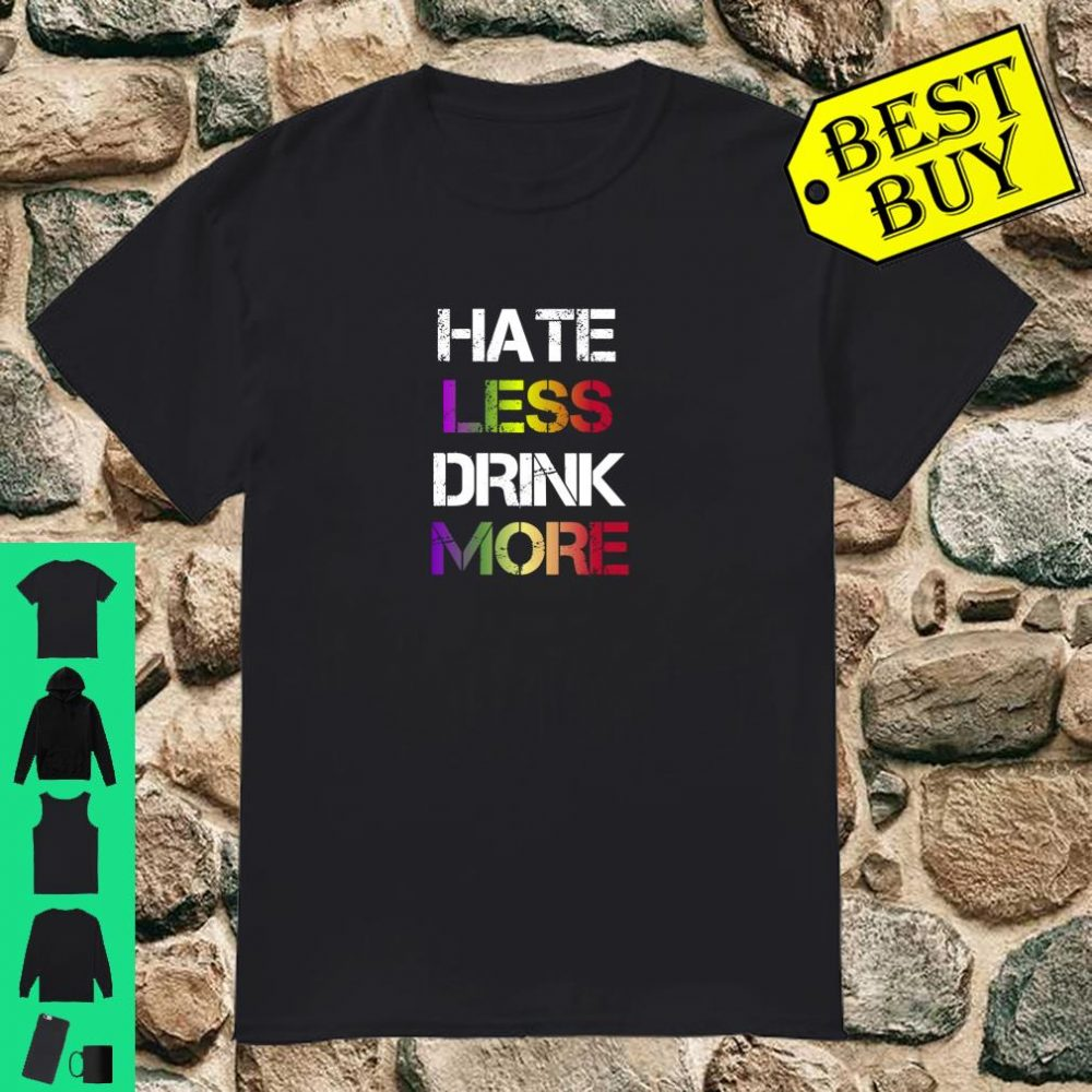 HATE LESS DRINK MORE LGBT shirt