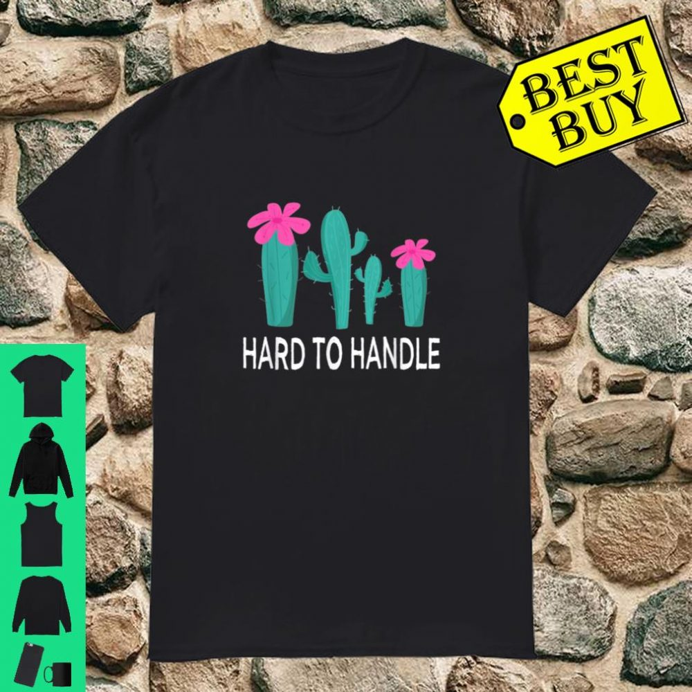 Hard to Handle Cactus Prickly Succulent Succa shirt