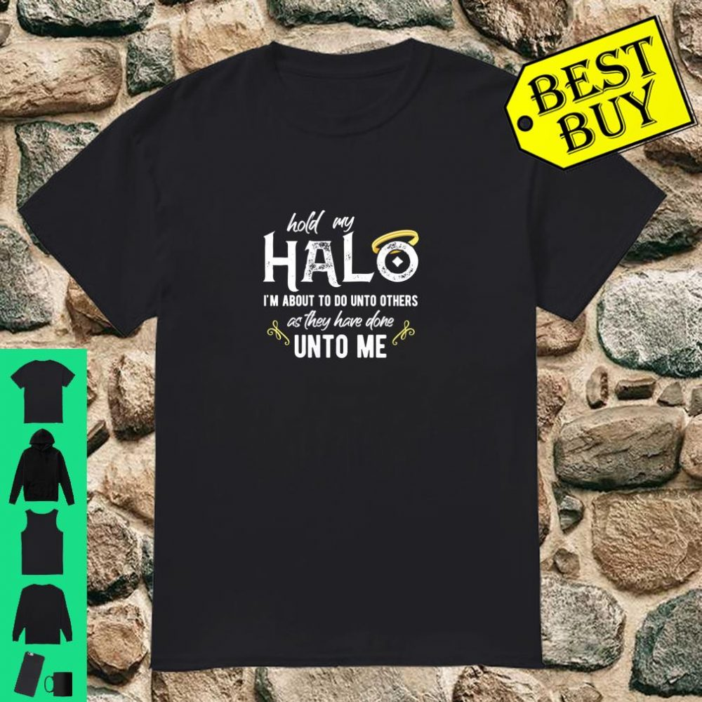 Hold My Halo I'm About To Do Unto Others Bible Faith Quote shirt
