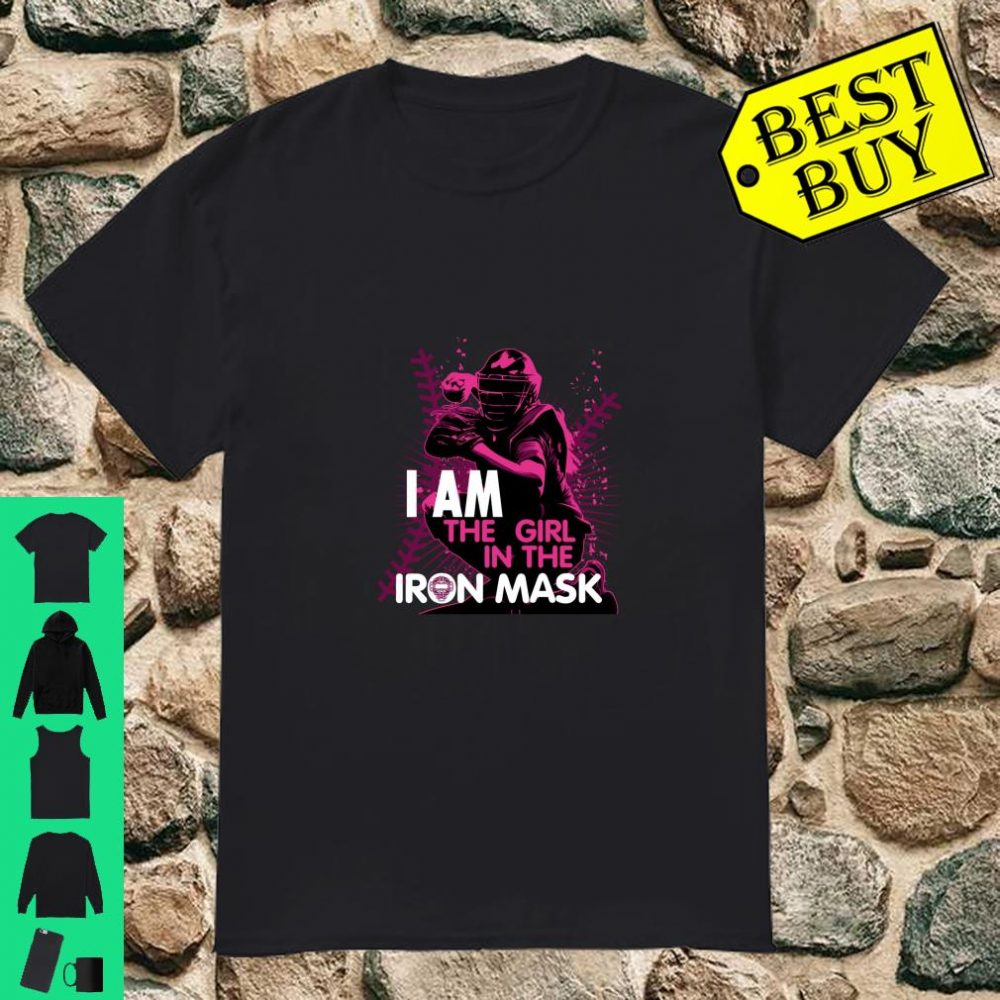 I Am The Girl In The Iron Mask Softball Catcher shirt