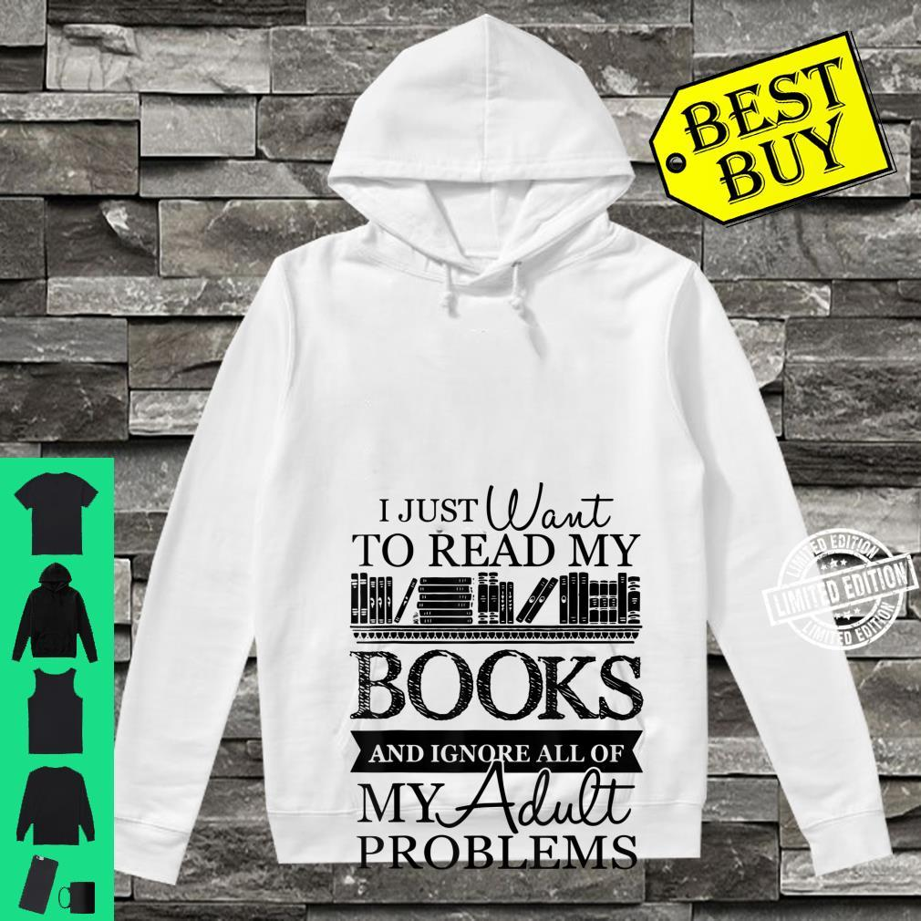 I Just Want To Read My Books And Ignore All Of My Adult Shirt hoodie