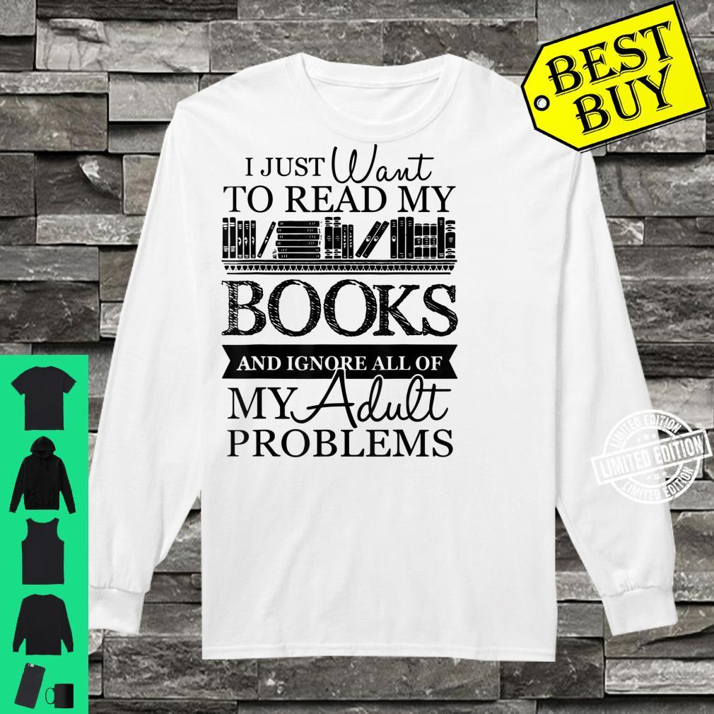 I Just Want To Read My Books And Ignore All Of My Adult Shirt long sleeved