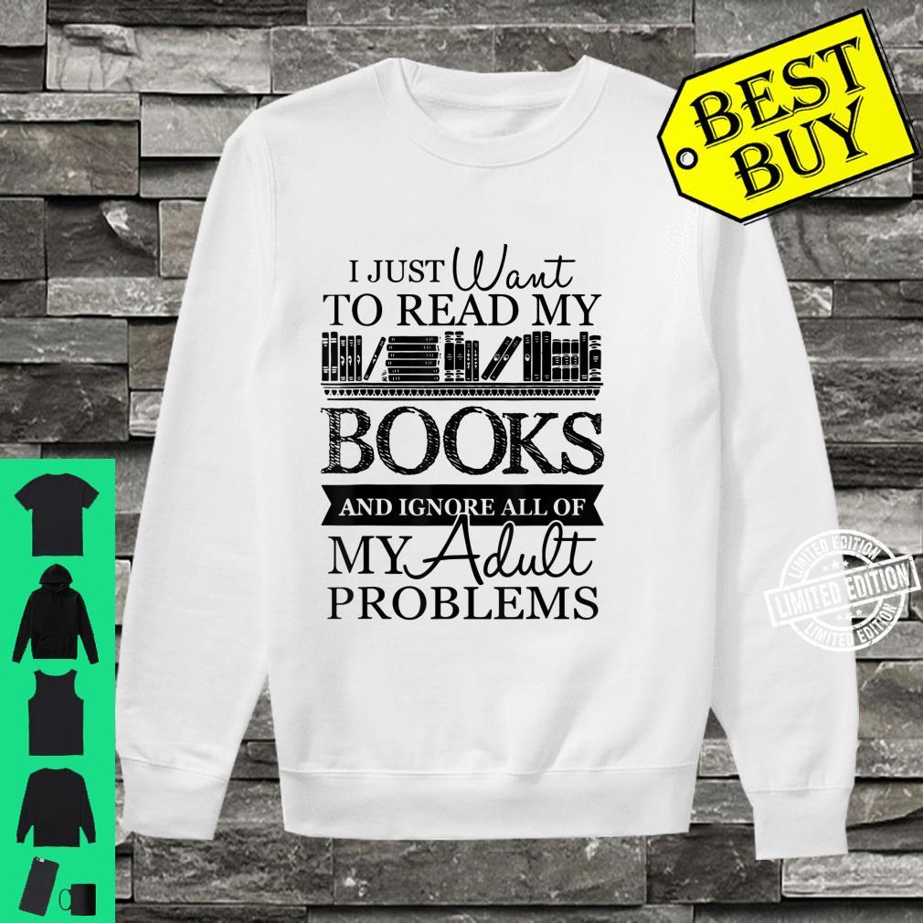 I Just Want To Read My Books And Ignore All Of My Adult Shirt sweater