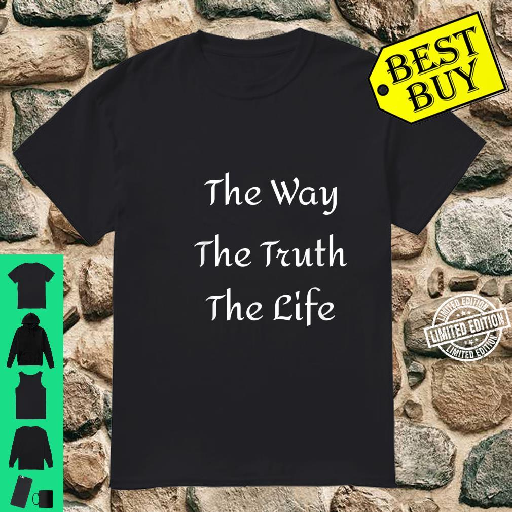 Jesus is the Way the Truth and the Life Shirt