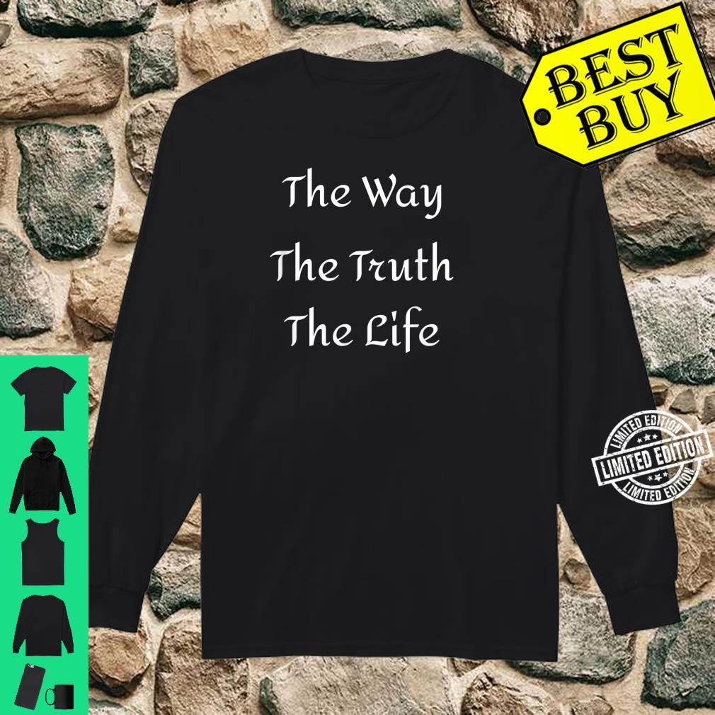 Jesus is the Way the Truth and the Life Shirt long sleeved