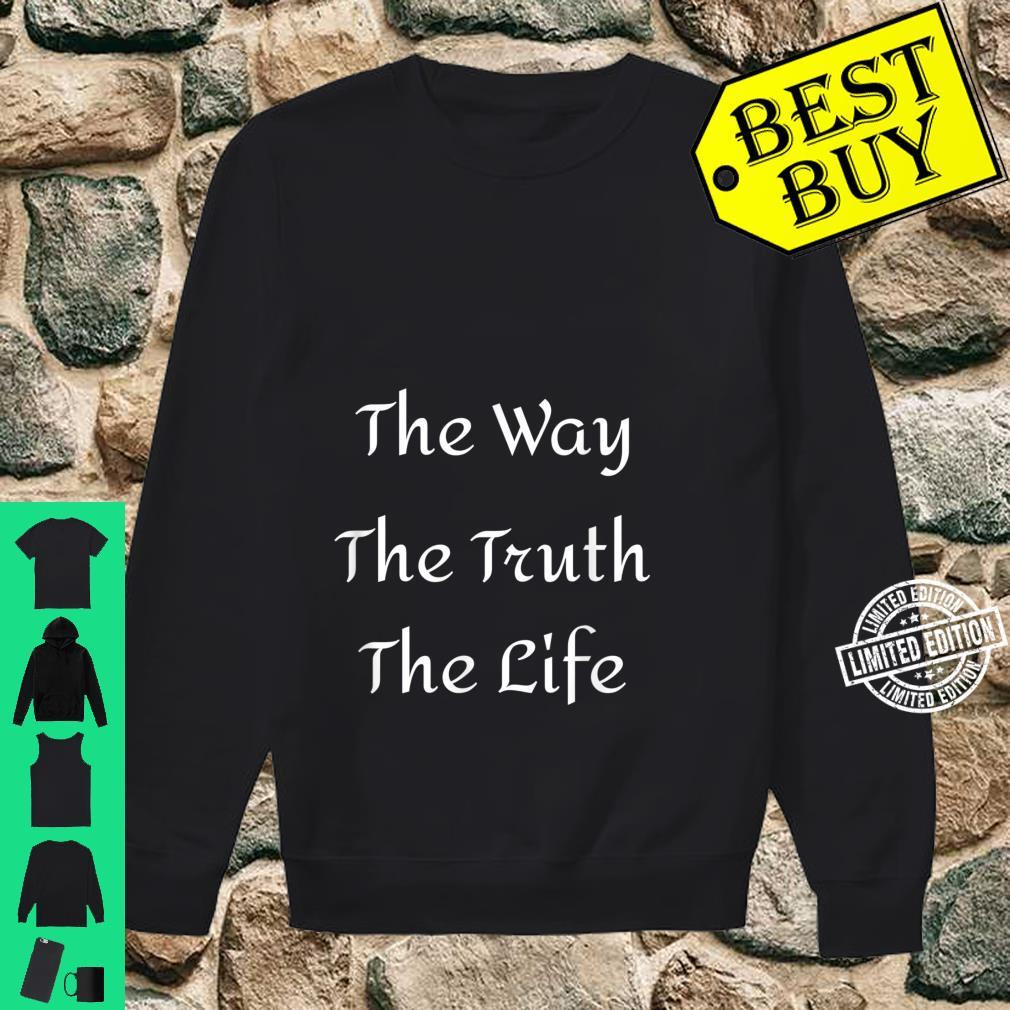 Jesus is the Way the Truth and the Life Shirt sweater