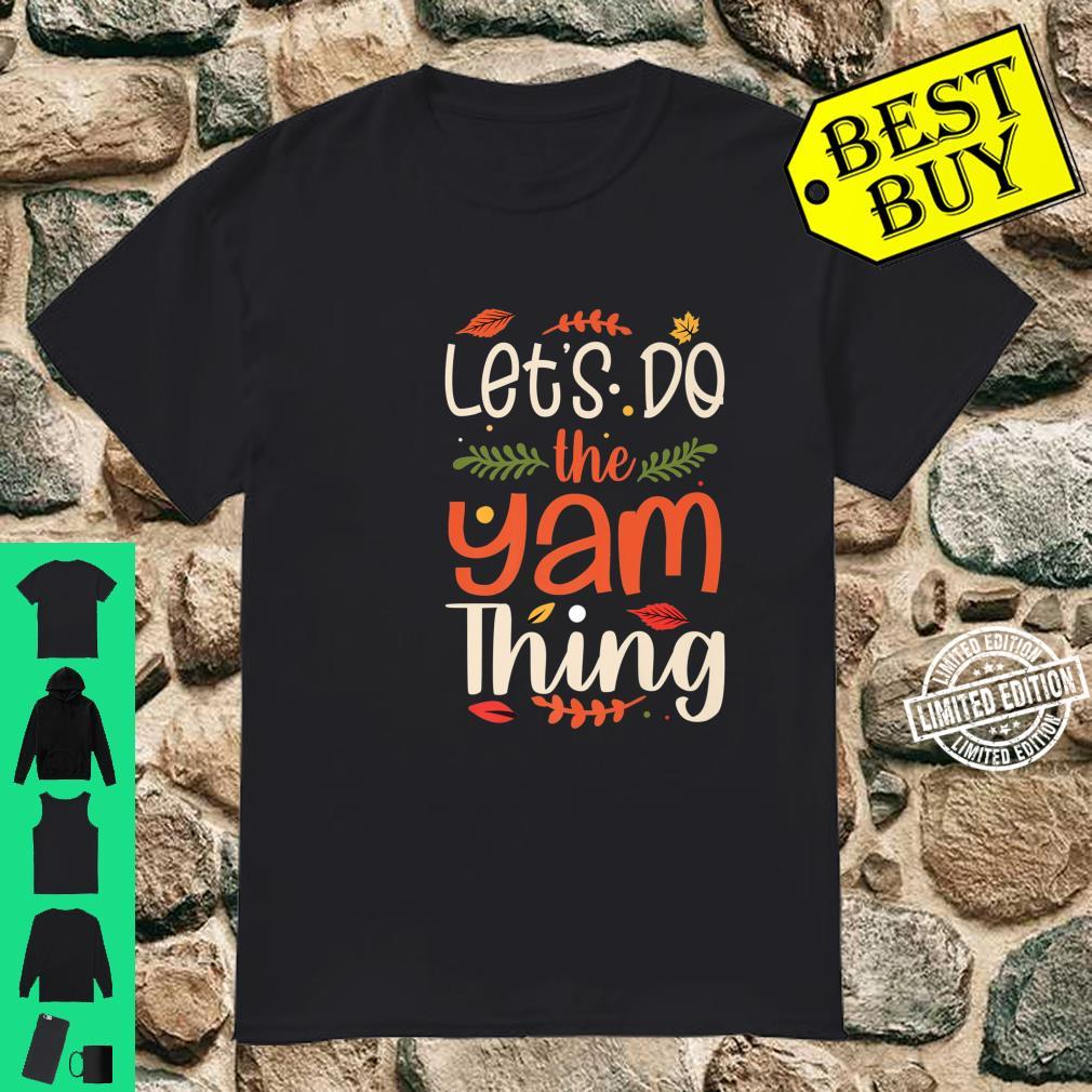 Let's Do the Yam Thing, Cute Thanksgiving Hello Fall Shirt