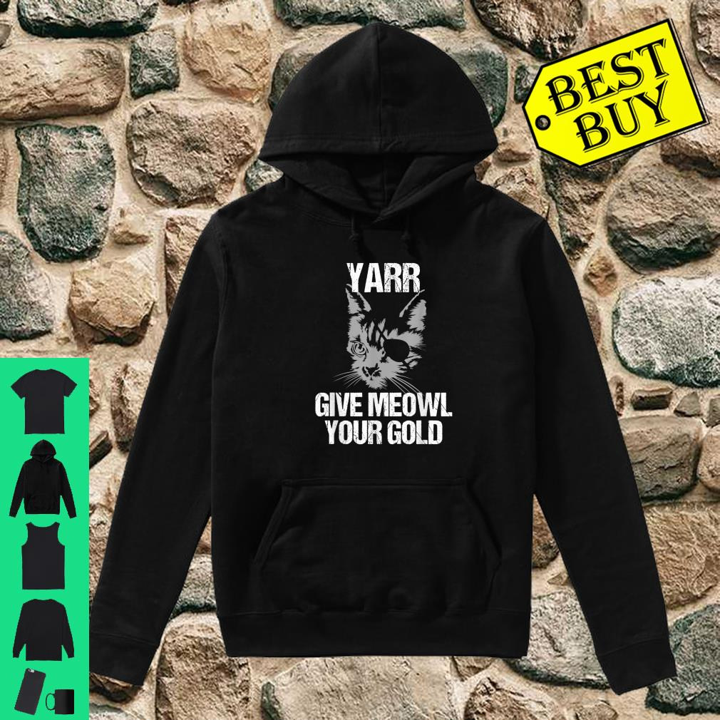 Lustige Yarr Give Meowl Your Gold shirt hoodie