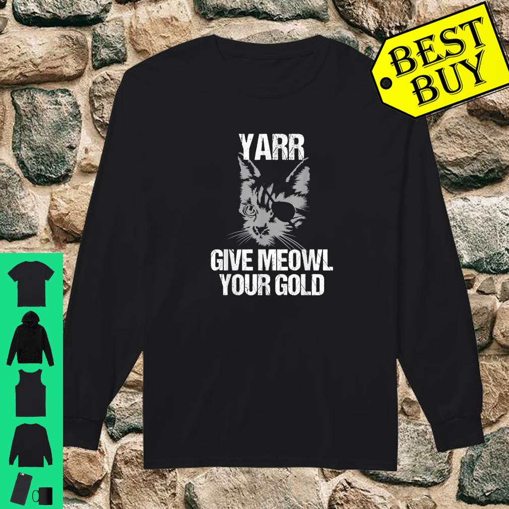 Lustige Yarr Give Meowl Your Gold shirt long sleeved