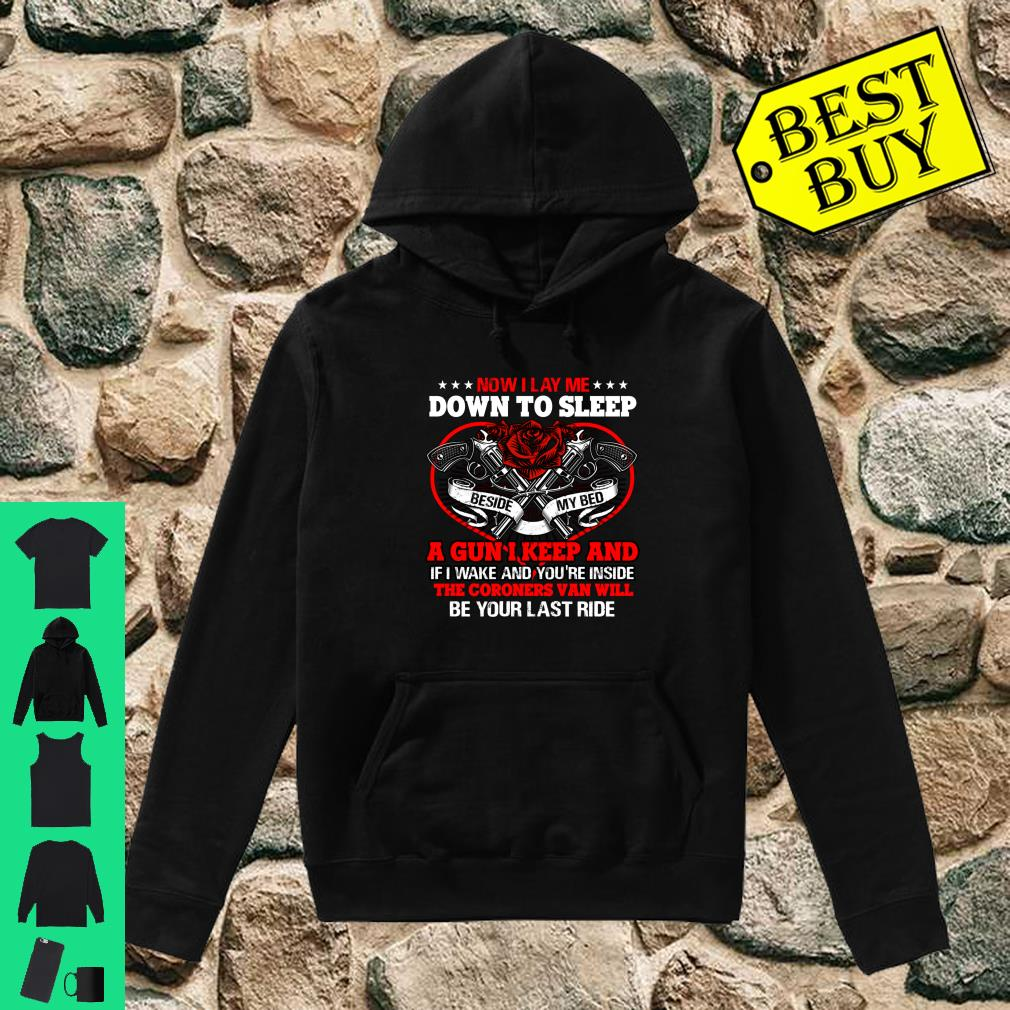 Now I Lay Me Down To Sleep A Gun I Keep And The Coroners Van Will Be Your Last Ride shirt hoodie
