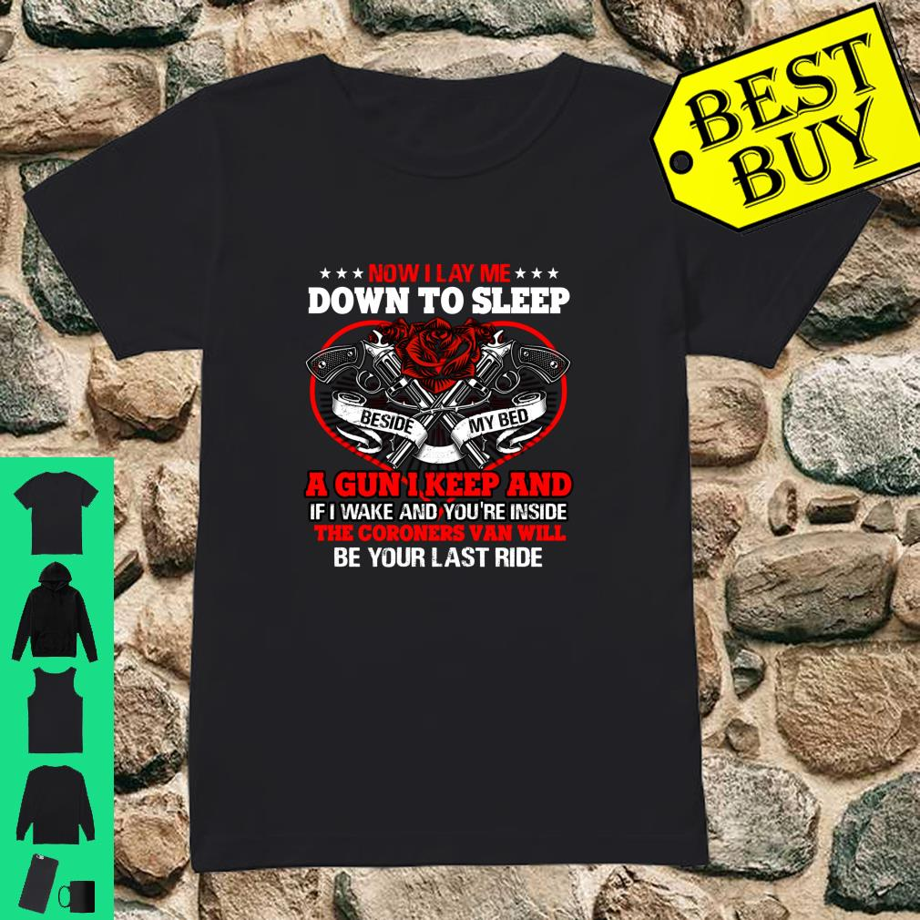 Now I Lay Me Down To Sleep A Gun I Keep And The Coroners Van Will Be Your Last Ride shirt ladies tee