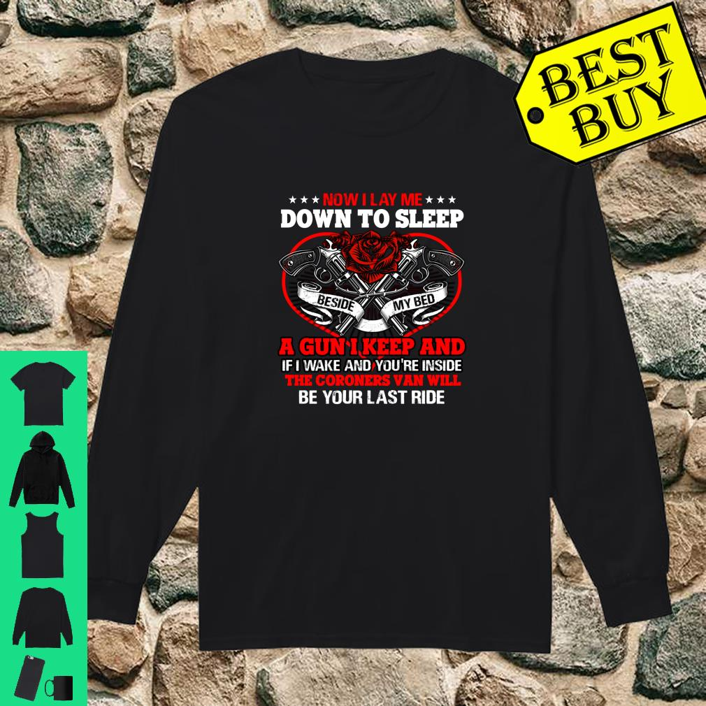 Now I Lay Me Down To Sleep A Gun I Keep And The Coroners Van Will Be Your Last Ride shirt long sleeved