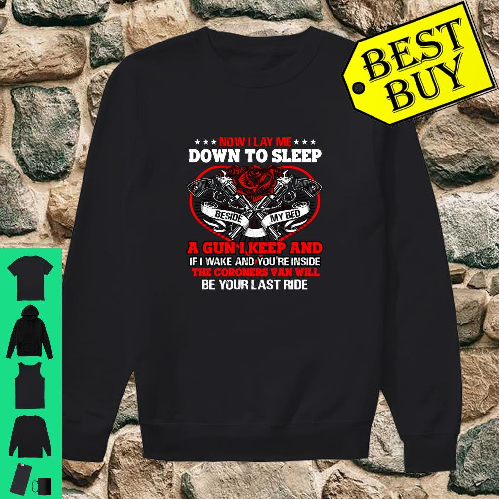 Now I Lay Me Down To Sleep A Gun I Keep And The Coroners Van Will Be Your Last Ride shirt sweater