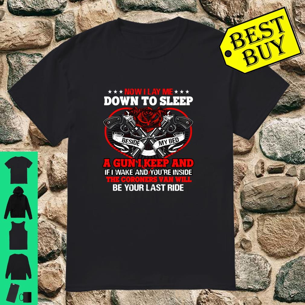 Now I Lay Me Down To Sleep A Gun I Keep And The Coroners Van Will Be Your Last Ride shirt