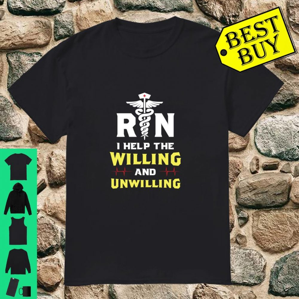 RN I Help The Willing and Unwilling Funny Registered Nurse shirt