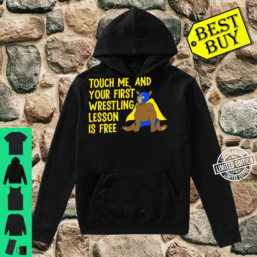 Touch Me And Your First Wrestling Lesson is Free Bear Shirt hoodie