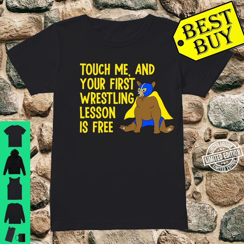 Touch Me And Your First Wrestling Lesson is Free Bear Shirt ladies tee